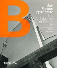 Bán Ferenc építészete / The Architecture of Ferenc Bán