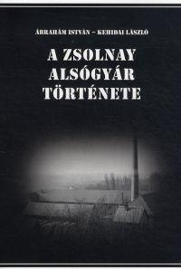 A Zsolnay Alsógyár története