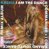 - Kesha - I Am The Dance Commander